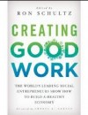 Podcast 394: Creating Good Work-The World's Leading Social Entrepreneurs Show How To Build A Healthy Economy with Ron Schultz